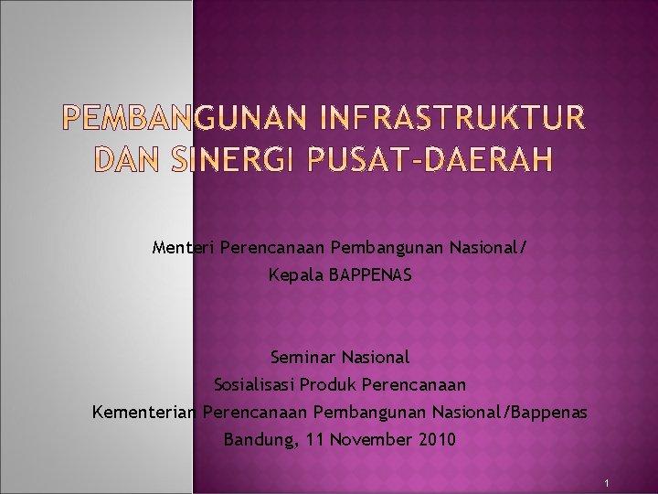 Menteri Perencanaan Pembangunan Nasional/ Kepala BAPPENAS Seminar Nasional Sosialisasi Produk Perencanaan Kementerian Perencanaan Pembangunan
