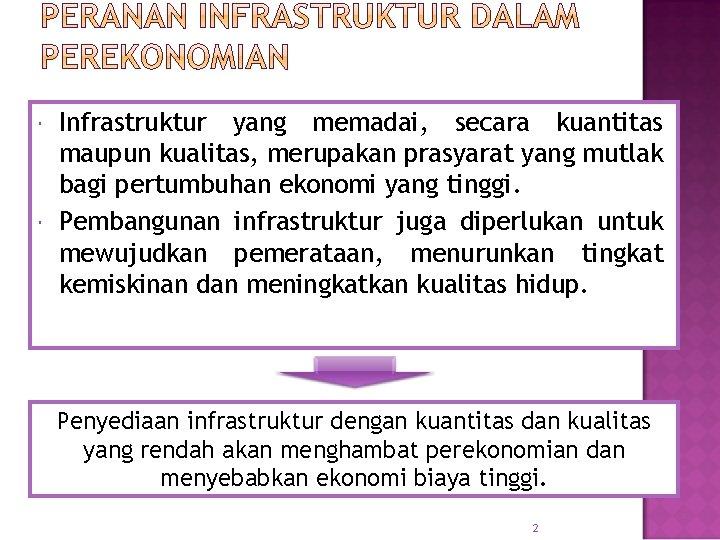 Infrastruktur yang memadai, secara kuantitas maupun kualitas, merupakan prasyarat yang mutlak bagi pertumbuhan