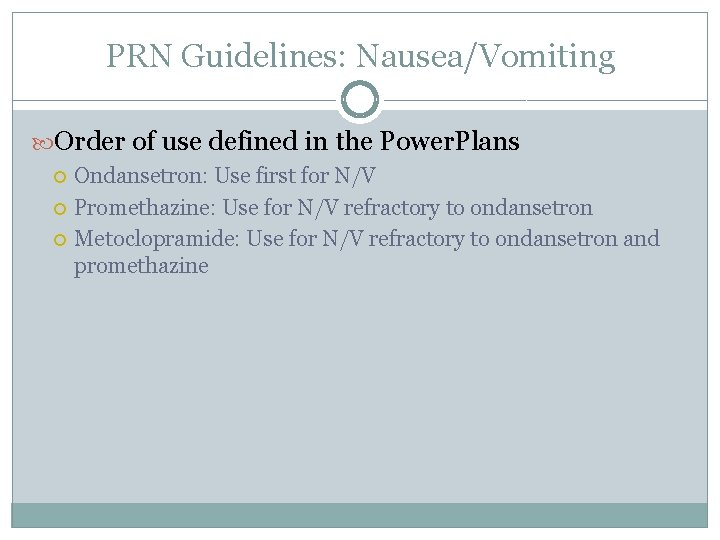 PRN Guidelines: Nausea/Vomiting Order of use defined in the Power. Plans Ondansetron: Use first
