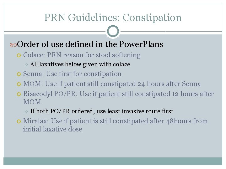 PRN Guidelines: Constipation Order of use defined in the Power. Plans Colace: PRN reason