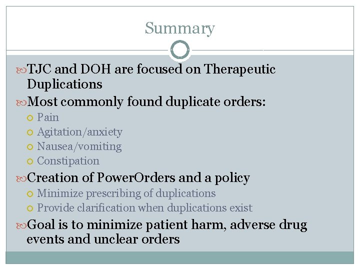 Summary TJC and DOH are focused on Therapeutic Duplications Most commonly found duplicate orders: