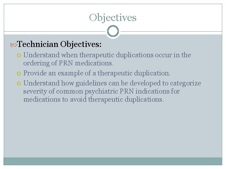 Objectives Technician Objectives: Understand when therapeutic duplications occur in the ordering of PRN medications.
