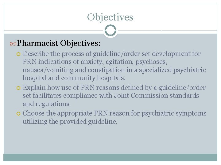 Objectives Pharmacist Objectives: Describe the process of guideline/order set development for PRN indications of