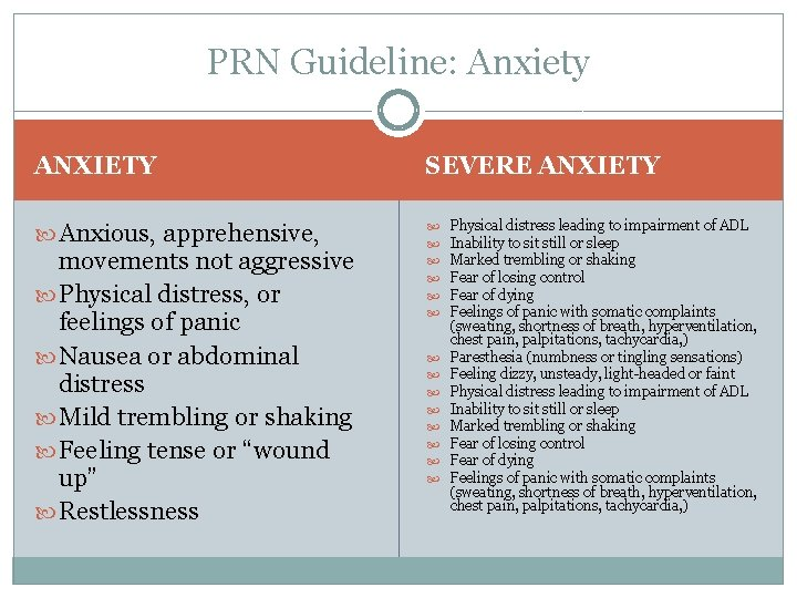PRN Guideline: Anxiety ANXIETY SEVERE ANXIETY Anxious, apprehensive, movements not aggressive Physical distress, or