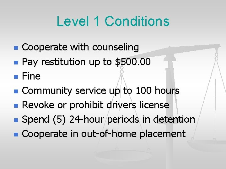 Level 1 Conditions n n n n Cooperate with counseling Pay restitution up to