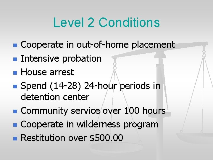 Level 2 Conditions n n n n Cooperate in out-of-home placement Intensive probation House