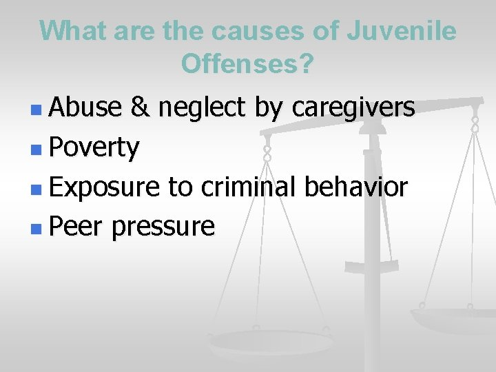 What are the causes of Juvenile Offenses? n Abuse & neglect by caregivers n