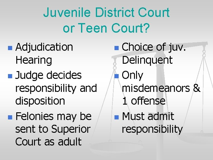 Juvenile District Court or Teen Court? Adjudication Hearing n Judge decides responsibility and disposition