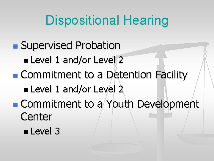 Dispositional Hearing n Supervised Probation n Level n Commitment to a Detention Facility n