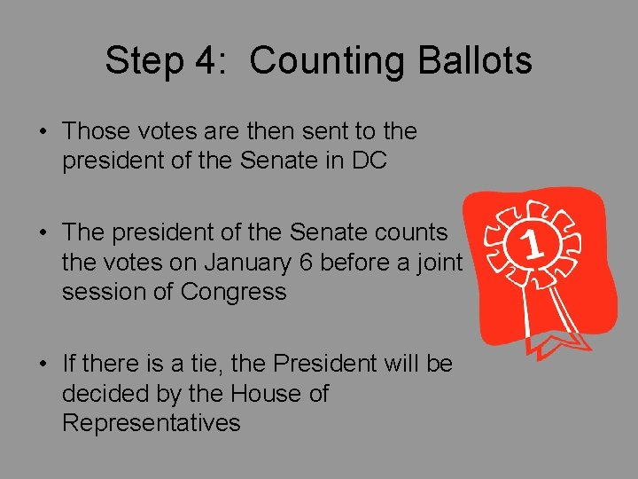 Step 4: Counting Ballots • Those votes are then sent to the president of