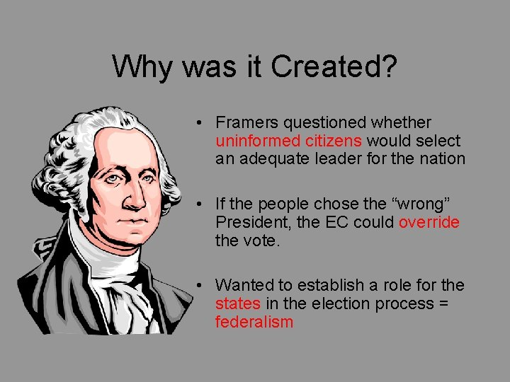 Why was it Created? • Framers questioned whether uninformed citizens would select an adequate