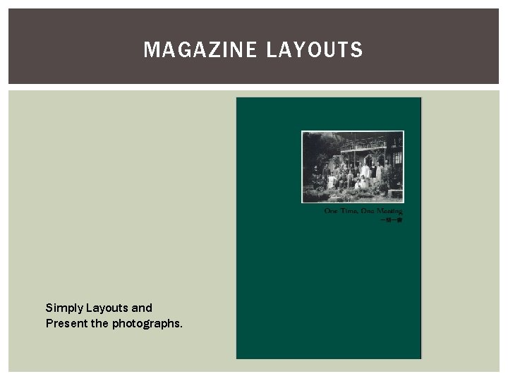 MAGAZINE LAYOUTS Simply Layouts and Present the photographs.