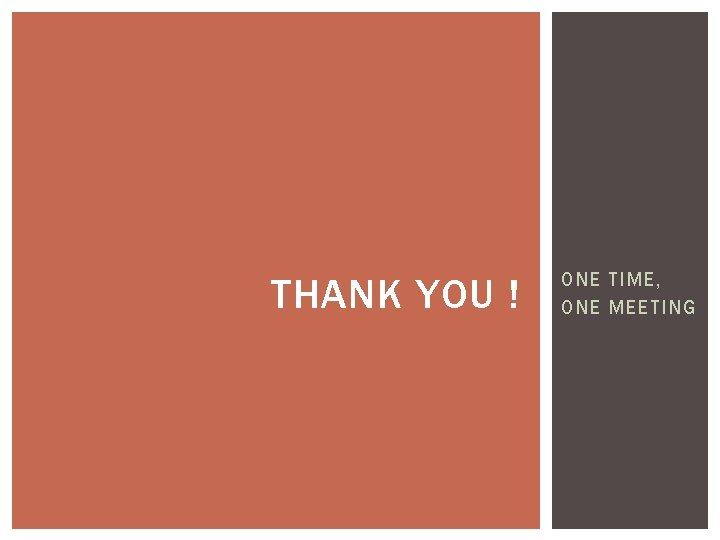 THANK YOU ! ONE TIME, ONE MEETING