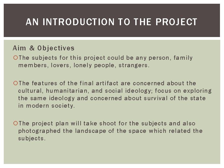 AN INTRODUCTION TO THE PROJECT Aim & Objectives The subjects for this project could