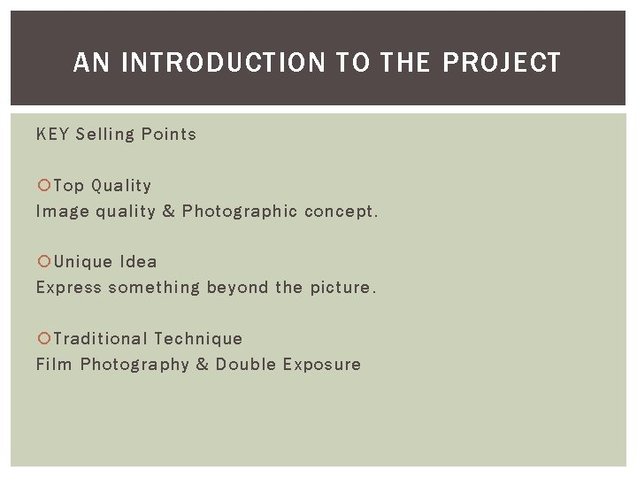 AN INTRODUCTION TO THE PROJECT KEY Selling Points Top Quality Image quality & Photographic
