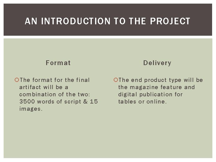 AN INTRODUCTION TO THE PROJECT Format The format for the final artifact will be