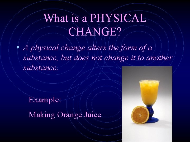 What is a PHYSICAL CHANGE? • A physical change alters the form of a