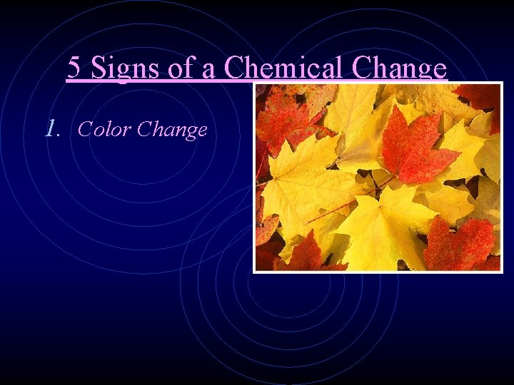 5 Signs of a Chemical Change 1. Color Change