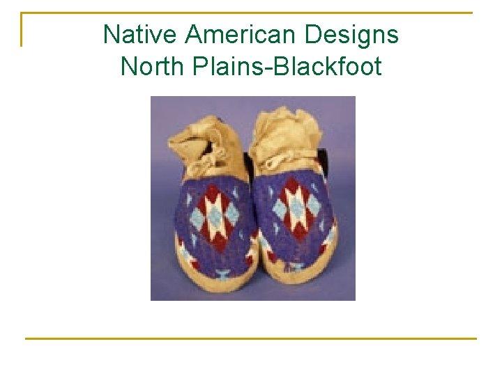 Native American Designs North Plains-Blackfoot