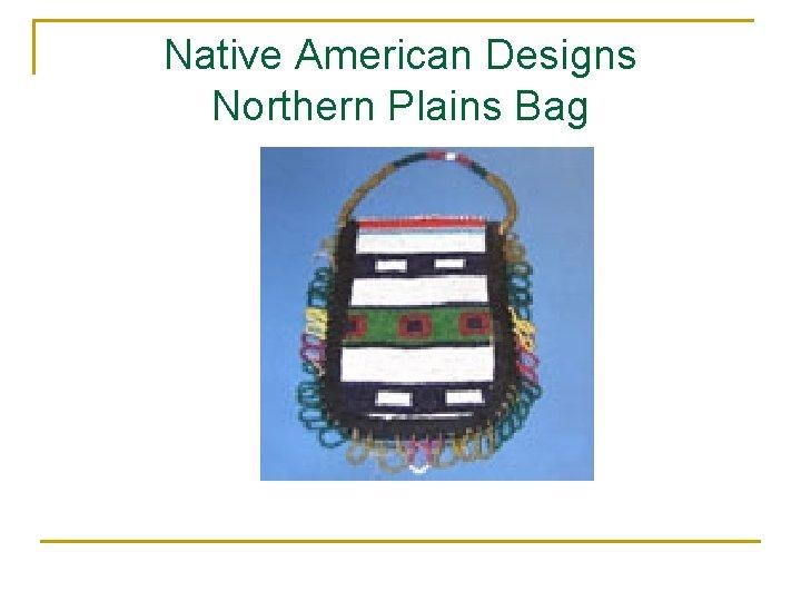 Native American Designs Northern Plains Bag