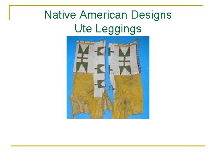 Native American Designs Ute Leggings