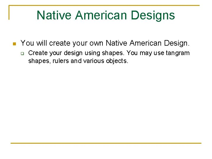 Native American Designs n You will create your own Native American Design. q Create