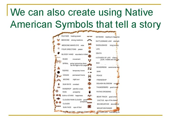 We can also create using Native American Symbols that tell a story