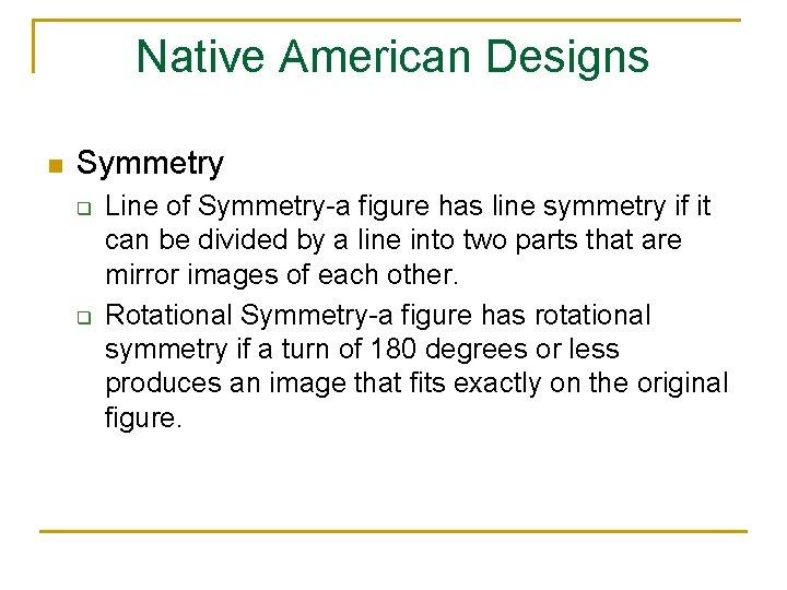 Native American Designs n Symmetry q q Line of Symmetry-a figure has line symmetry
