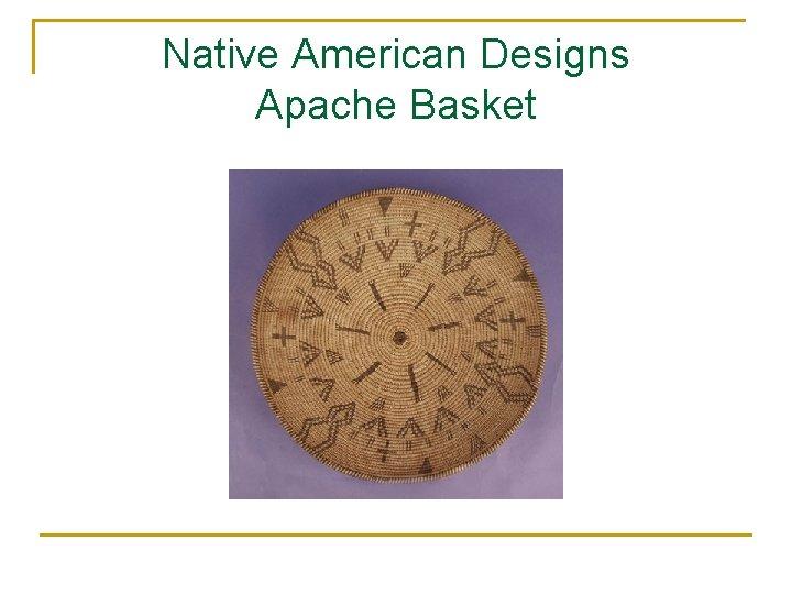Native American Designs Apache Basket