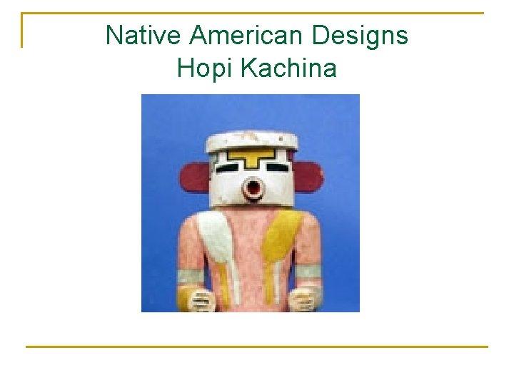 Native American Designs Hopi Kachina