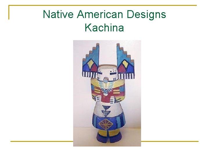 Native American Designs Kachina