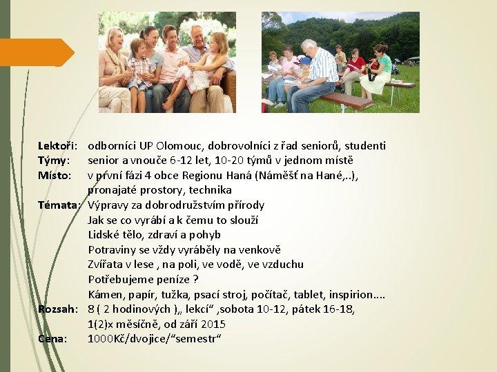 Lektoři: odborníci UP Olomouc, dobrovolníci z řad seniorů, studenti Týmy: senior a vnouče 6