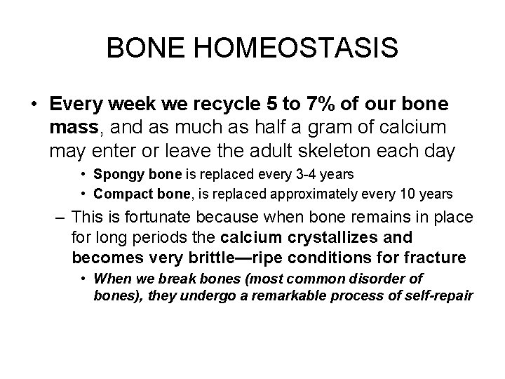 BONE HOMEOSTASIS • Every week we recycle 5 to 7% of our bone mass,