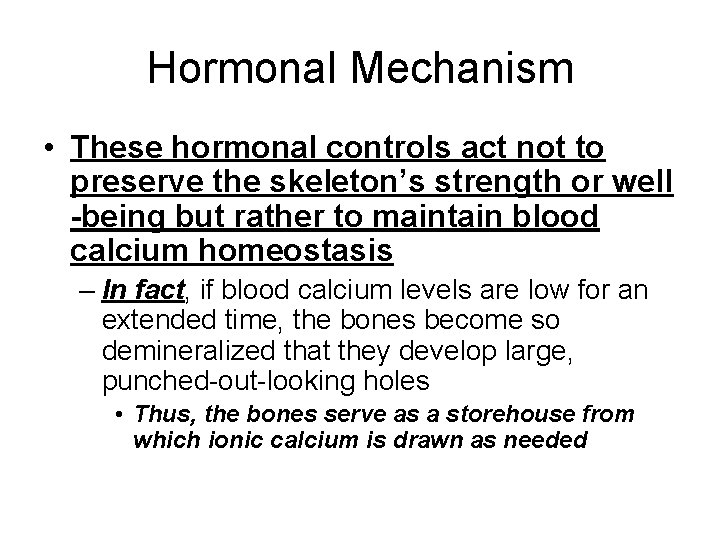 Hormonal Mechanism • These hormonal controls act not to preserve the skeleton's strength or