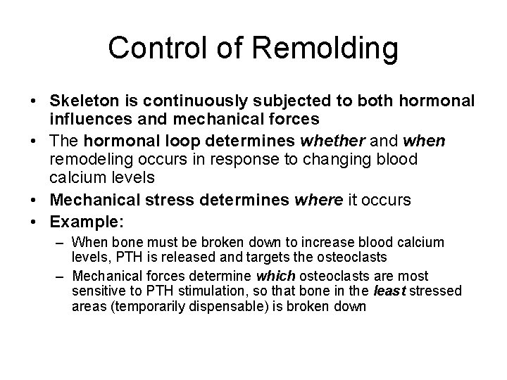 Control of Remolding • Skeleton is continuously subjected to both hormonal influences and mechanical