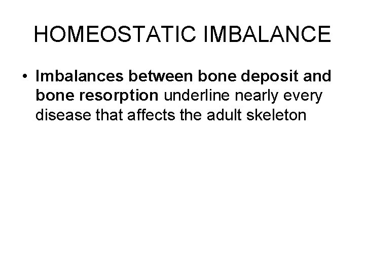 HOMEOSTATIC IMBALANCE • Imbalances between bone deposit and bone resorption underline nearly every disease