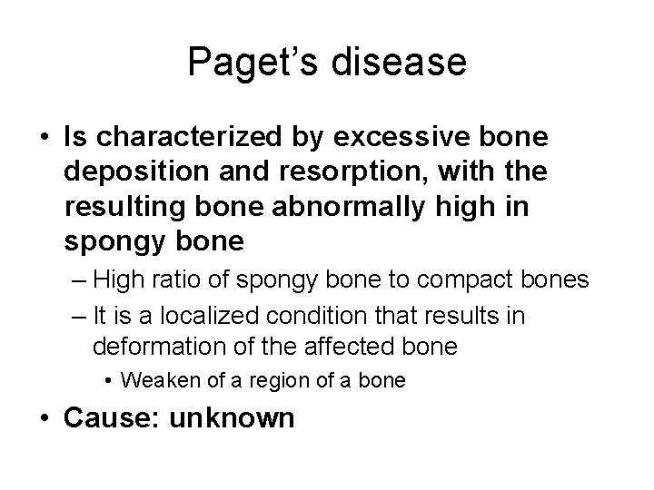 Paget's disease • Is characterized by excessive bone deposition and resorption, with the resulting