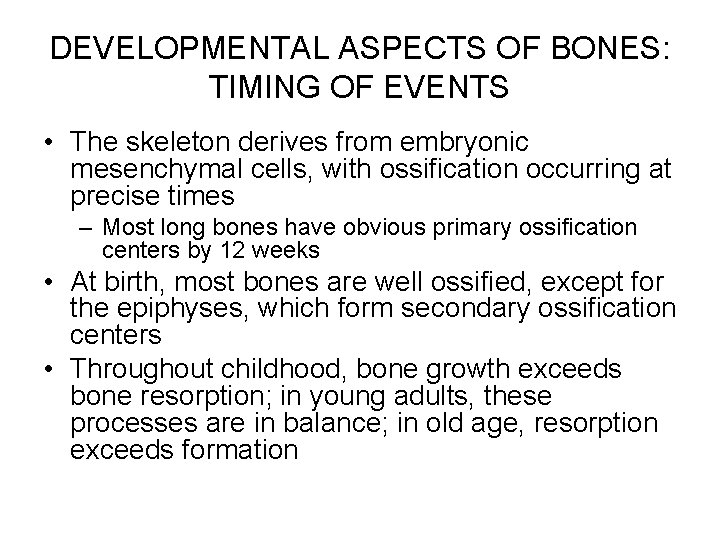 DEVELOPMENTAL ASPECTS OF BONES: TIMING OF EVENTS • The skeleton derives from embryonic mesenchymal