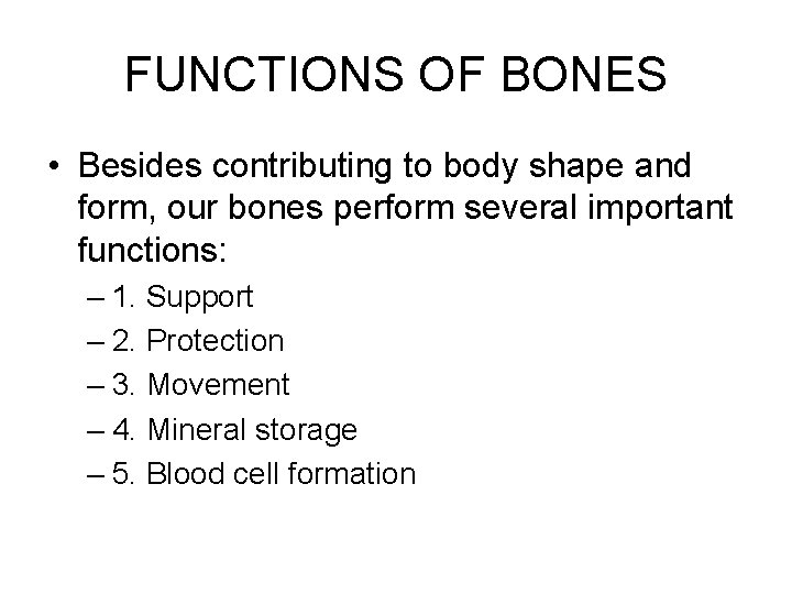 FUNCTIONS OF BONES • Besides contributing to body shape and form, our bones perform
