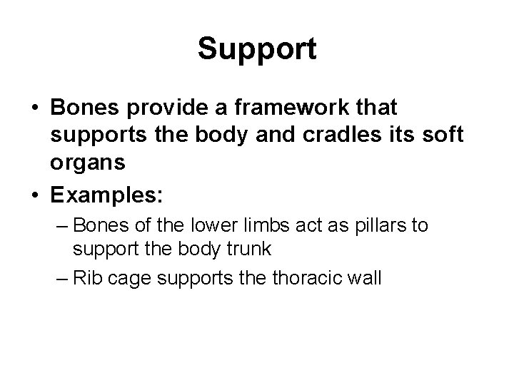 Support • Bones provide a framework that supports the body and cradles its soft