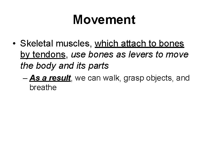 Movement • Skeletal muscles, which attach to bones by tendons, use bones as levers