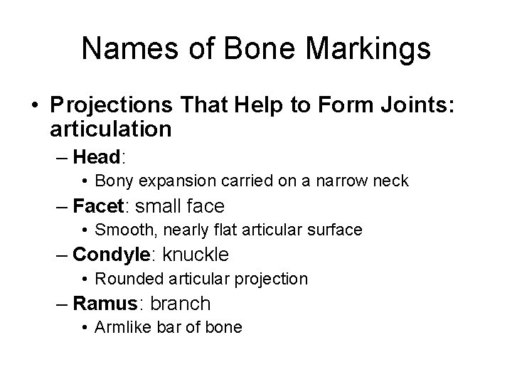 Names of Bone Markings • Projections That Help to Form Joints: articulation – Head: