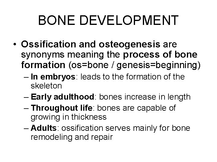 BONE DEVELOPMENT • Ossification and osteogenesis are synonyms meaning the process of bone formation
