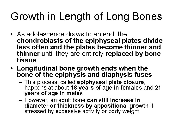 Growth in Length of Long Bones • As adolescence draws to an end, the