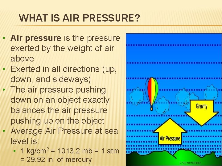 WHAT IS AIR PRESSURE? • Air pressure is the pressure exerted by the weight