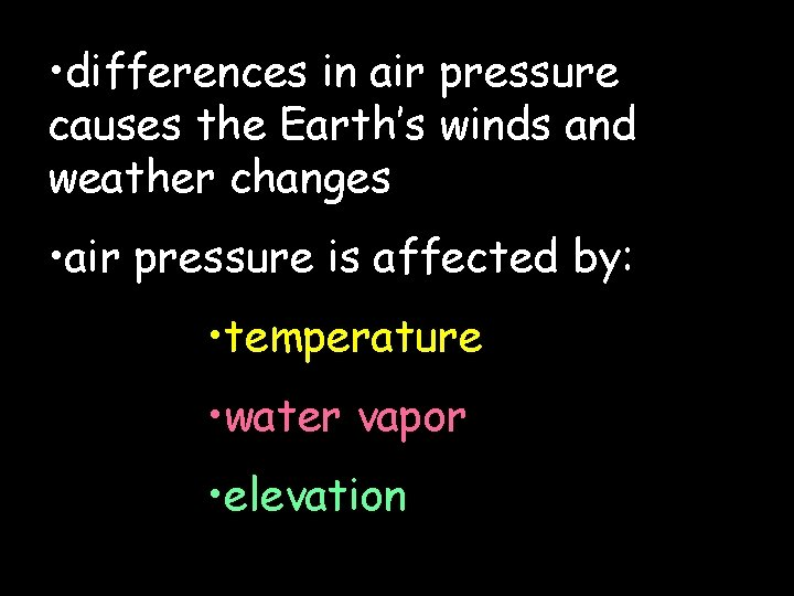 • differences in air pressure causes the Earth's winds and weather changes •