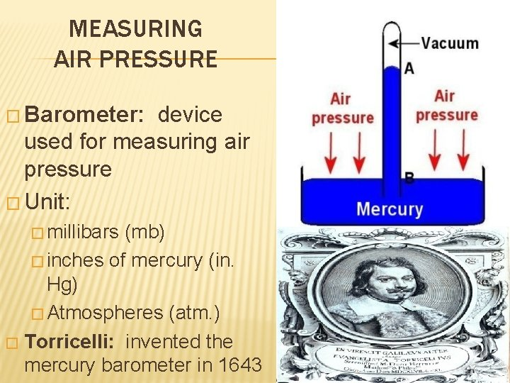 MEASURING AIR PRESSURE � Barometer: device used for measuring air pressure � Unit: �