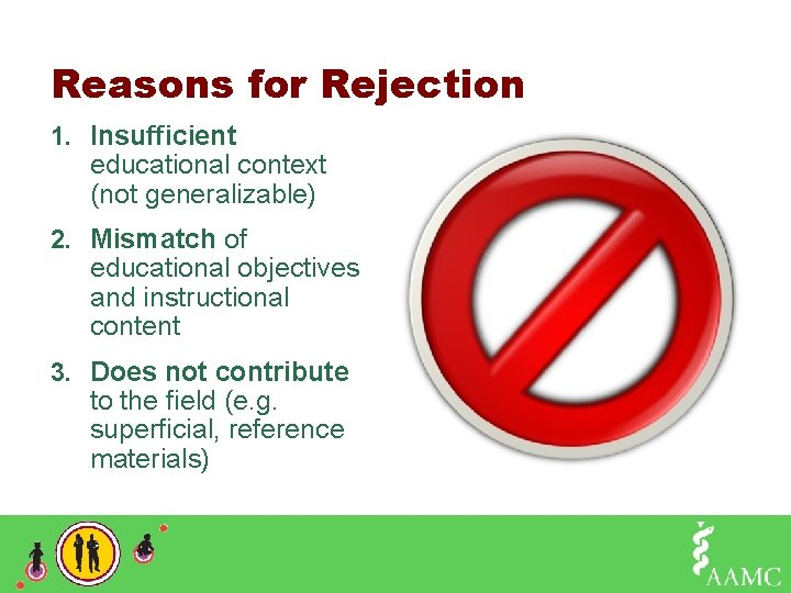 Reasons for Rejection 1. Insufficient educational context (not generalizable) 2. Mismatch of educational objectives