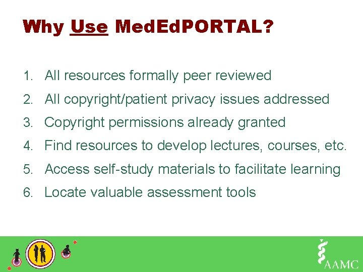 Why Use Med. Ed. PORTAL? 1. All resources formally peer reviewed 2. All copyright/patient