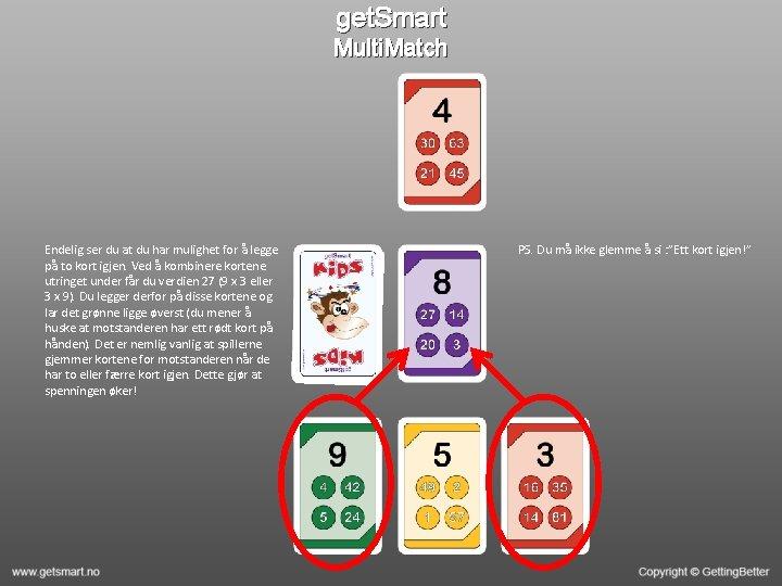 get. Smart Multi. Match Endelig ser du at du har mulighet for å legge